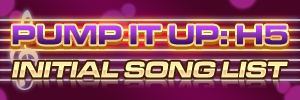 Pump It Up: H5 - HTML 5 Edition Initial Song List